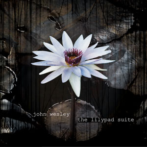 the lilypad suite by John Wesley